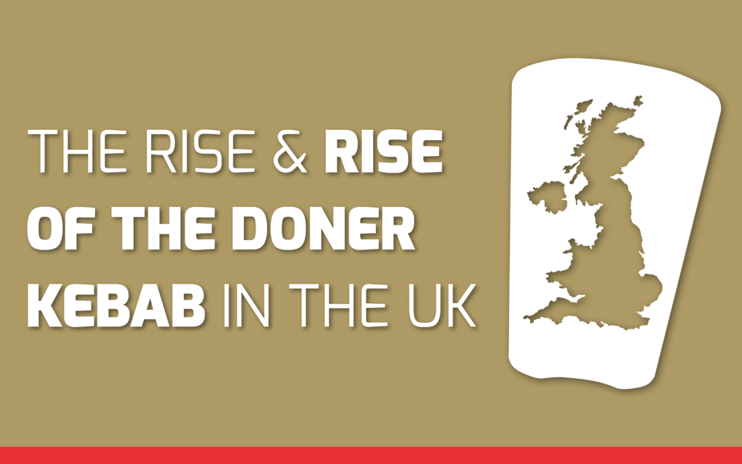 The rise of the Doner Kebab in the UK