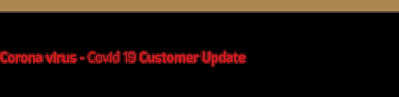 Corona Virus (Covid 19) Customer Update